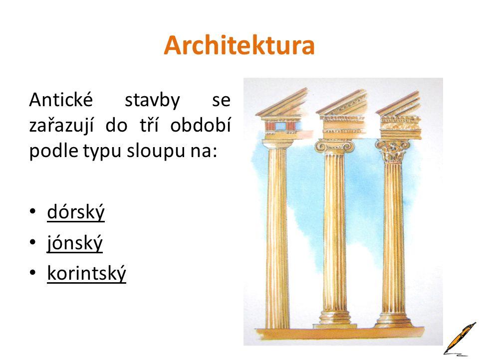 Architektura Antické stavby se zařazují do tří období podle typu sloupu na: dórský jónský korintský