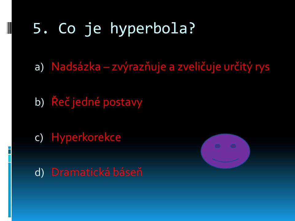 5. Co je hyperbola Nadsázka – zvýrazňuje a zveličuje určitý rys