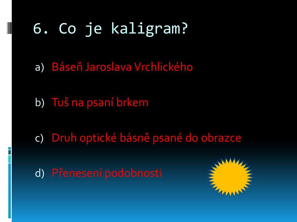 6. Co je kaligram Báseň Jaroslava Vrchlického Tuš na psaní brkem