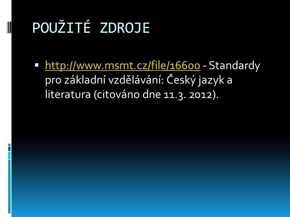 POUŽITÉ ZDROJE http://www.msmt.cz/file/16600 - Standardy pro základní vzdělávání: Český jazyk a literatura (citováno dne 11.3.
