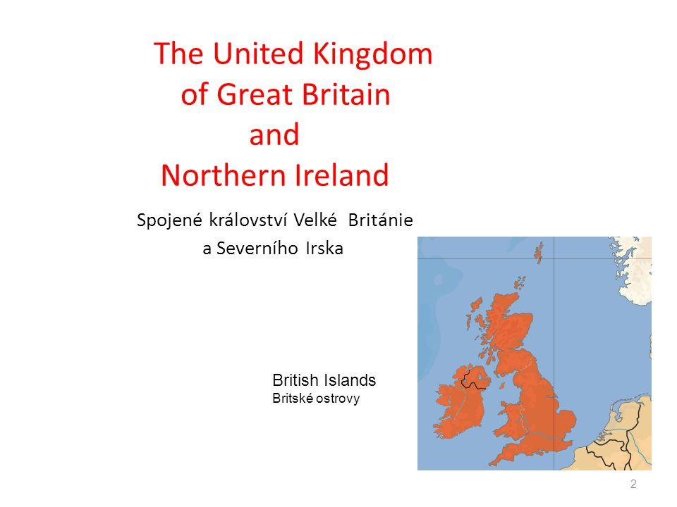 The United Kingdom of Great Britain and Northern Ireland Spojené království Velké Británie a Severního Irska