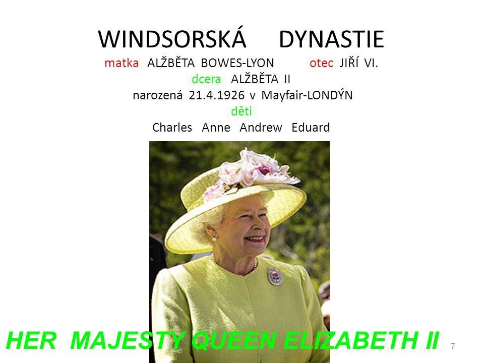 WINDSORSKÁ DYNASTIE matka ALŽBĚTA BOWES-LYON otec JIŘÍ VI