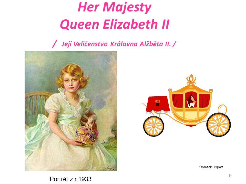 Her Majesty Queen Elizabeth II / Její Veličenstvo Královna Alžběta II