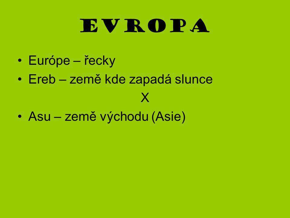 Evropa Európe – řecky Ereb – země kde zapadá slunce X