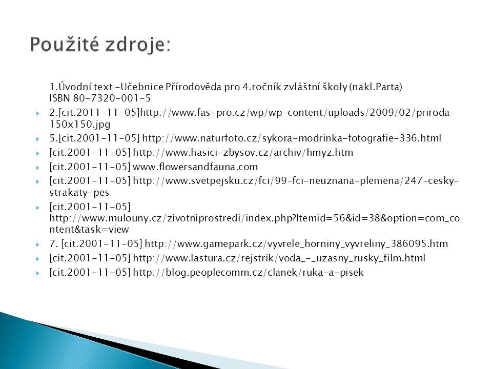Použité zdroje: 1.Úvodní text -Učebnice Přírodověda pro 4.ročník zvláštní školy (nakl.Parta) ISBN 80-7320-001-5.