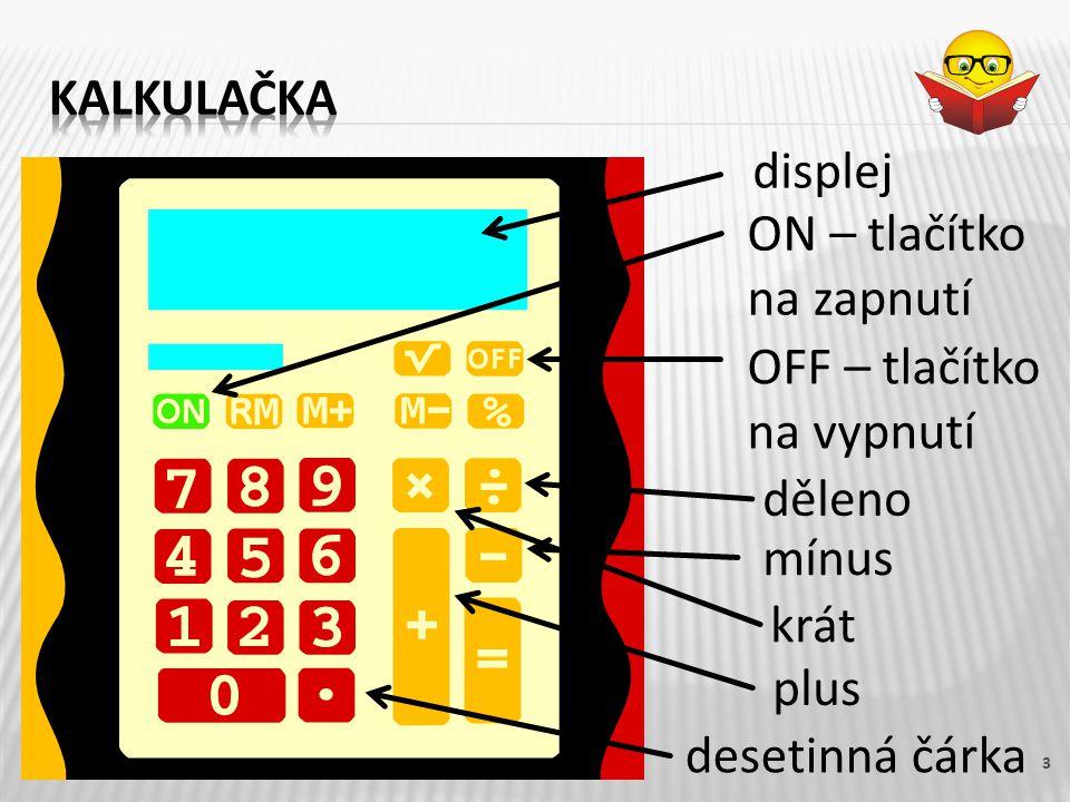 kalkulačka displej. ON – tlačítko na zapnutí. OFF – tlačítko na vypnutí. děleno. mínus. krát. plus.