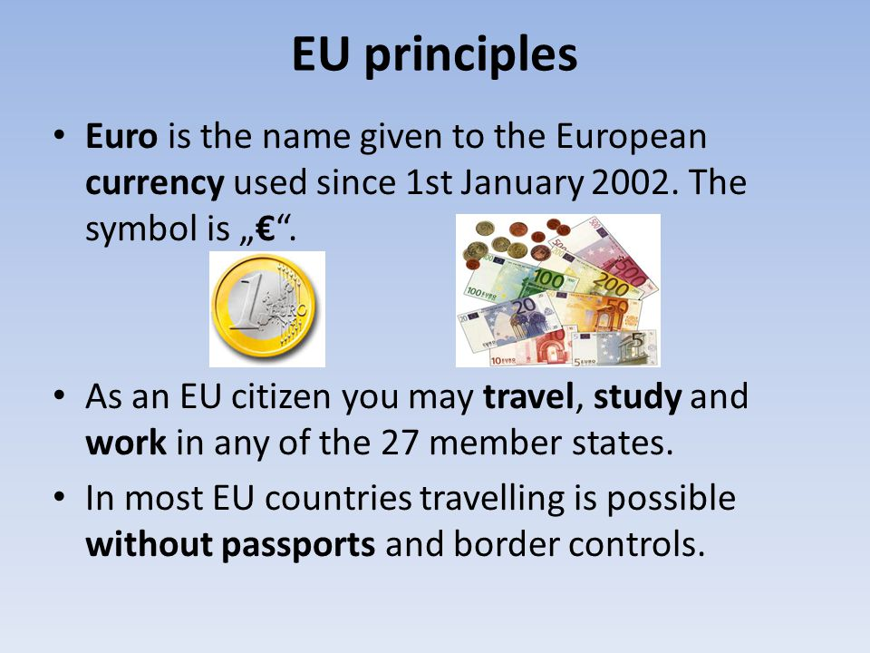 "EU principles Euro is the name given to the European currency used since 1st January 2002. The symbol is ""€ ."