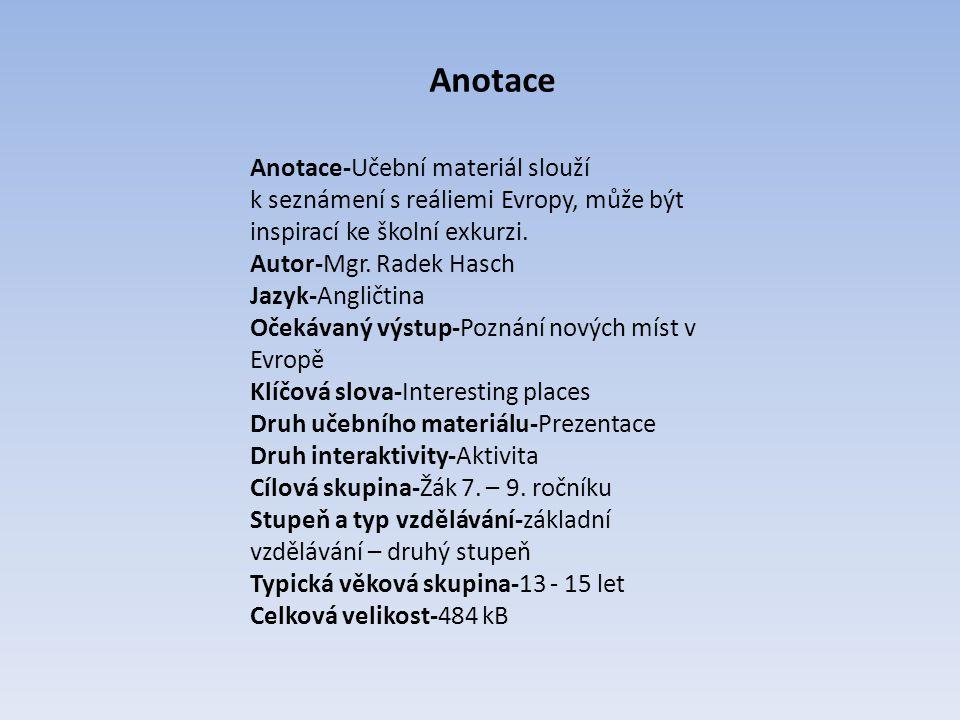 Anotace Anotace-Učební materiál slouží k seznámení s reáliemi Evropy, může být inspirací ke školní exkurzi.