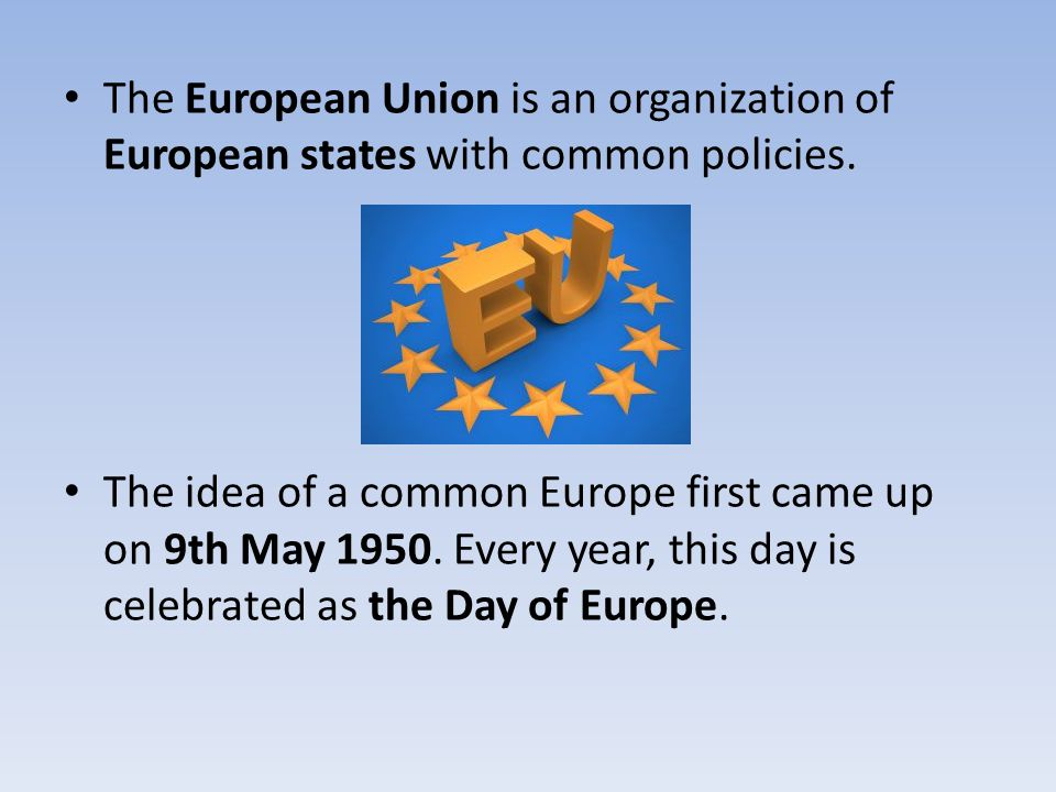 The European Union is an organization of European states with common policies.