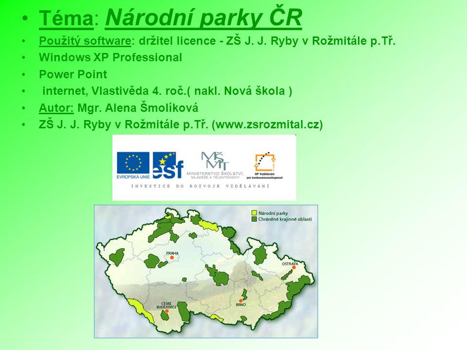 Téma: Národní parky ČR Použitý software: držitel licence - ZŠ J. J. Ryby v Rožmitále p.Tř. Windows XP Professional.