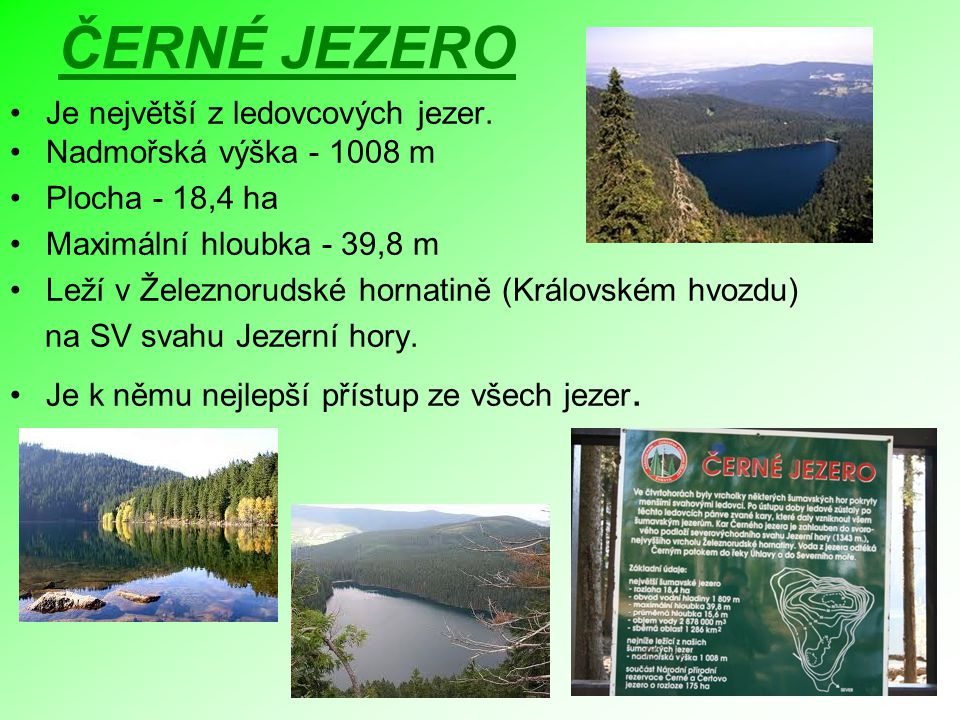 ČERNÉ JEZERO Je největší z ledovcových jezer. Nadmořská výška - 1008 m