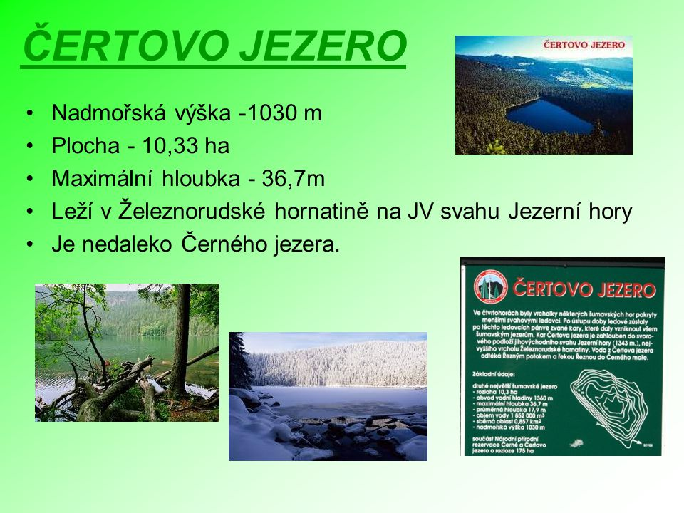 ČERTOVO JEZERO Nadmořská výška -1030 m Plocha - 10,33 ha