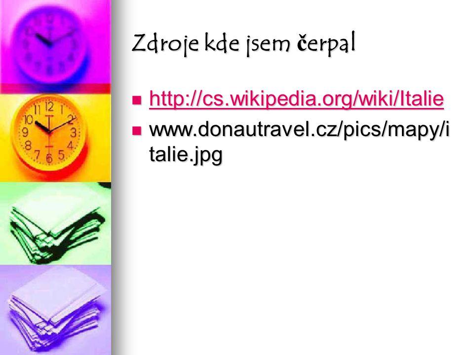 Zdroje kde jsem čerpal http://cs.wikipedia.org/wiki/Italie