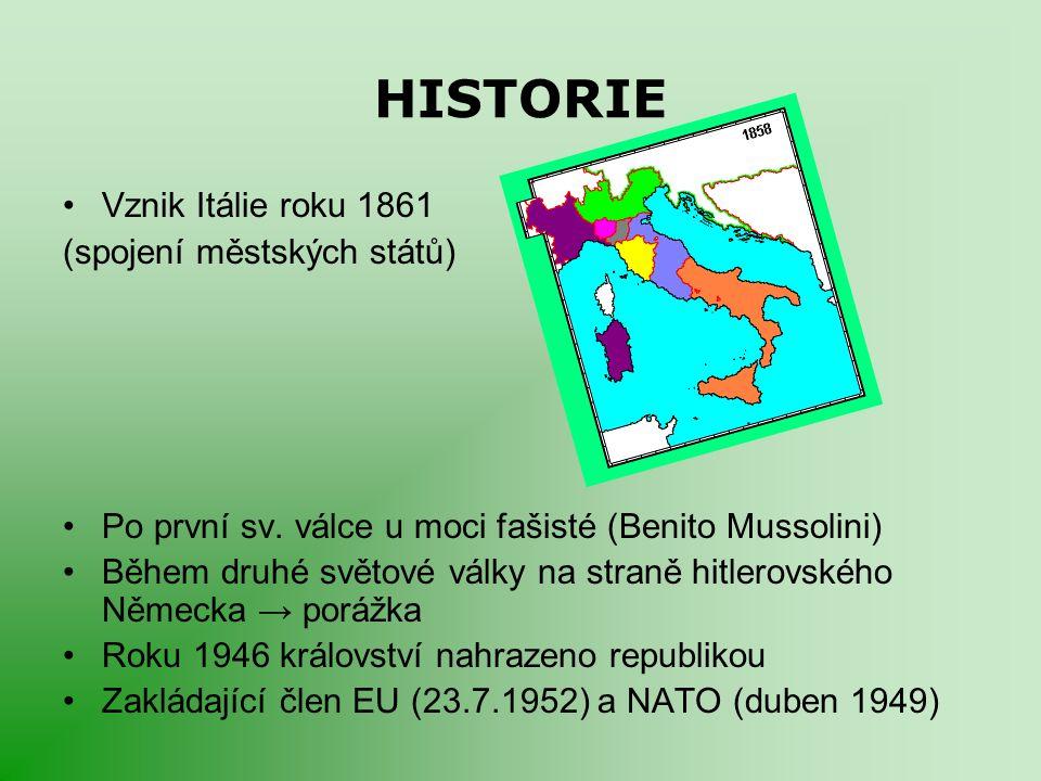 HISTORIE Vznik Itálie roku 1861 (spojení městských států)
