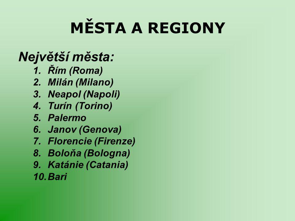 MĚSTA A REGIONY Největší města: Řím (Roma) Milán (Milano)