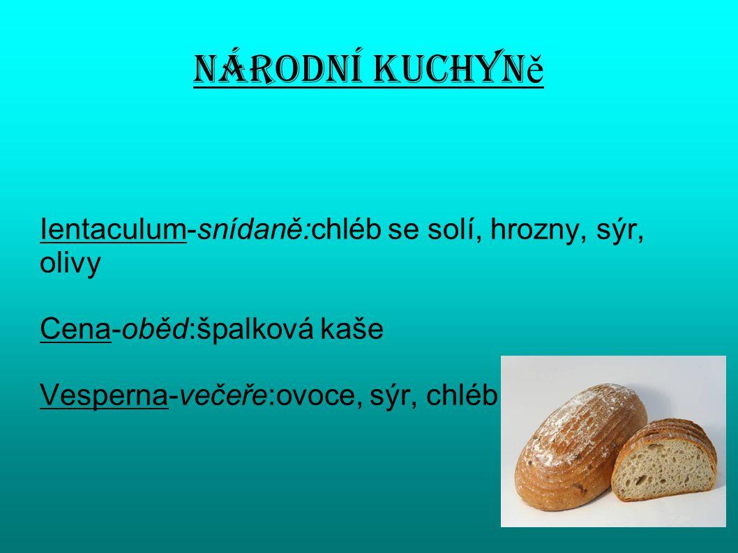 Národní kuchyně Ientaculum-snídaně:chléb se solí, hrozny, sýr, olivy