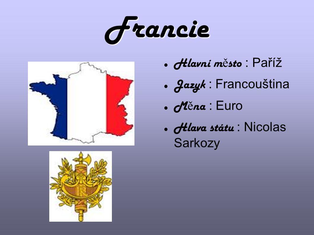 Francie Hlavní město : Paříž Jazyk : Francouština Měna : Euro