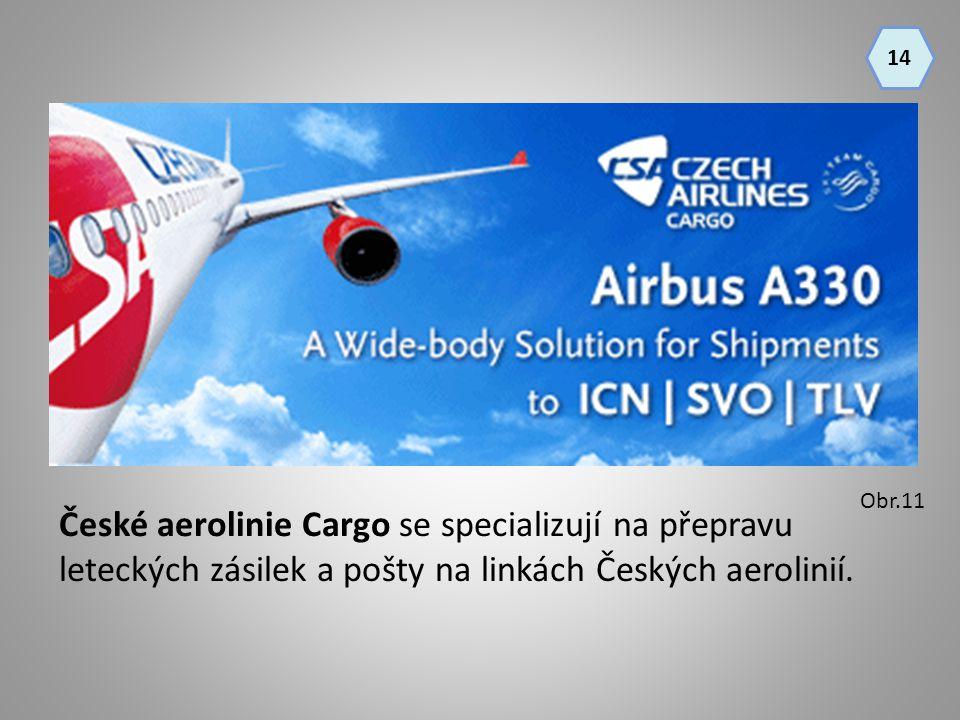 14 Obr.11. České aerolinie Cargo se specializují na přepravu leteckých zásilek a pošty na linkách Českých aerolinií.