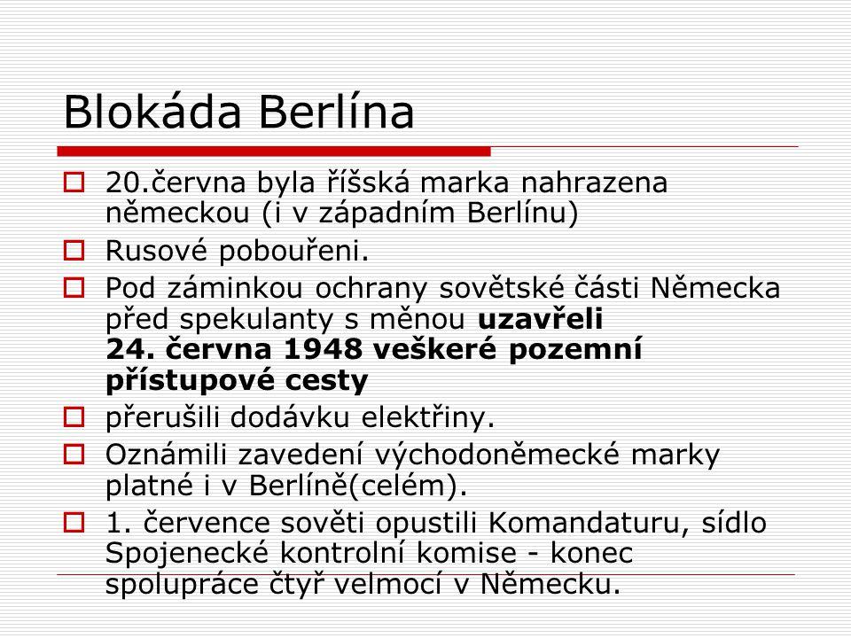 Blokáda Berlína 20.června byla říšská marka nahrazena německou (i v západním Berlínu) Rusové pobouřeni.