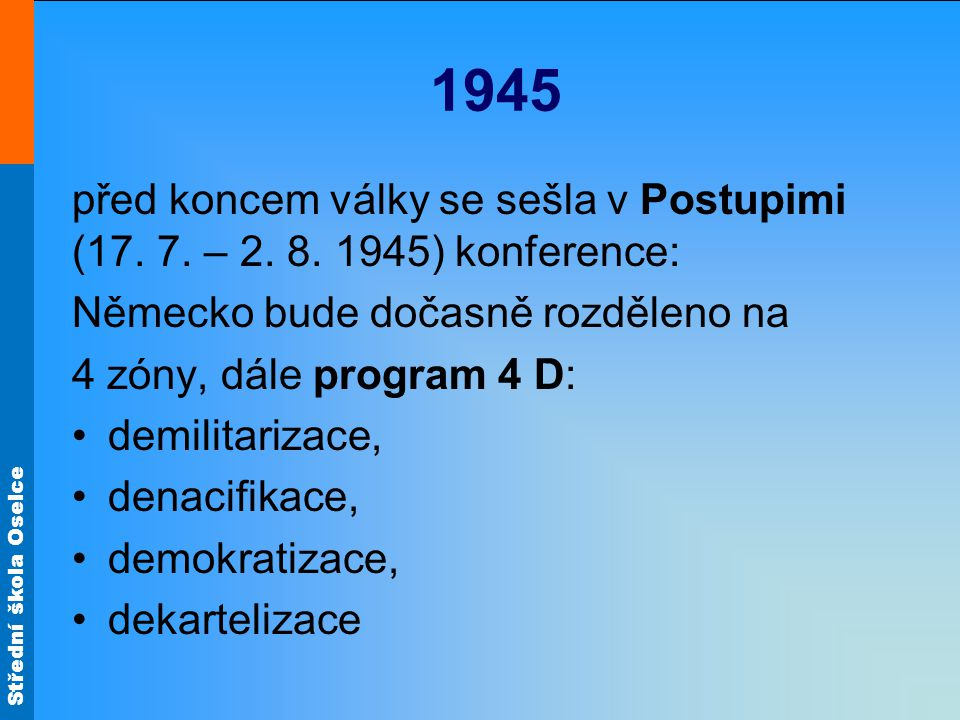 1945 před koncem války se sešla v Postupimi (17. 7. – 2. 8. 1945) konference: Německo bude dočasně rozděleno na.