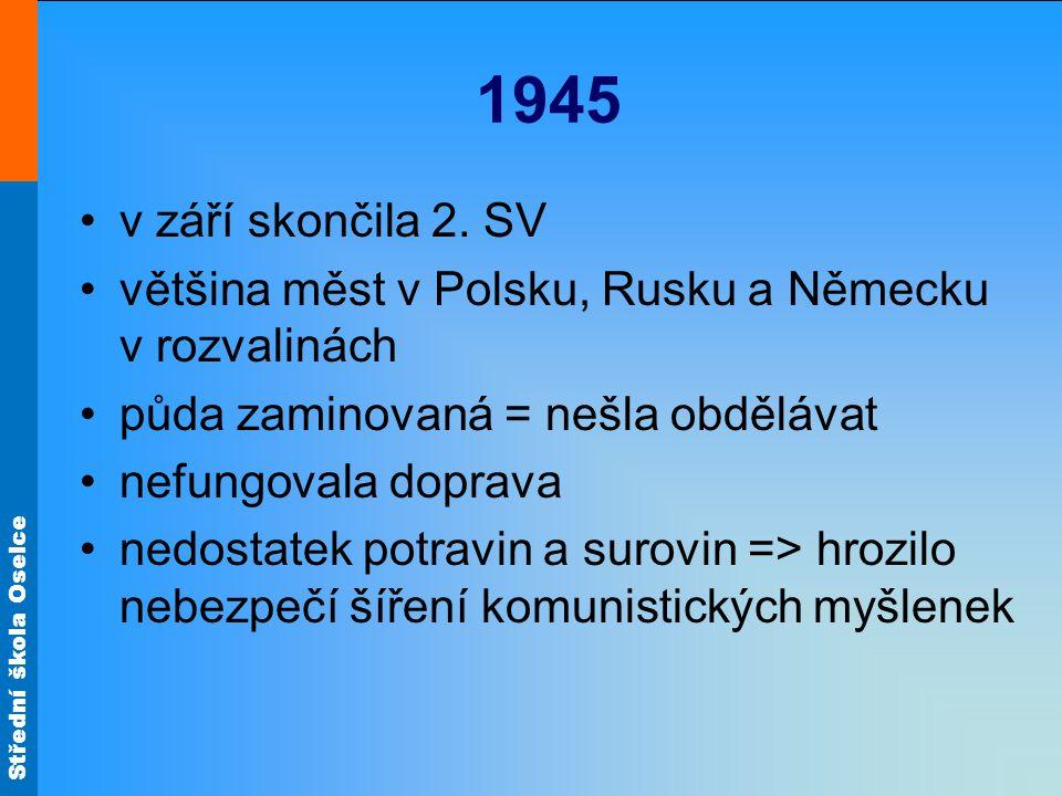 1945 v září skončila 2. SV. většina měst v Polsku, Rusku a Německu v rozvalinách. půda zaminovaná = nešla obdělávat.