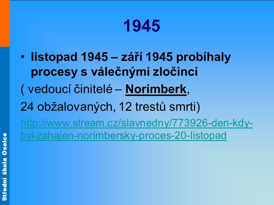 1945 listopad 1945 – září 1945 probíhaly procesy s válečnými zločinci