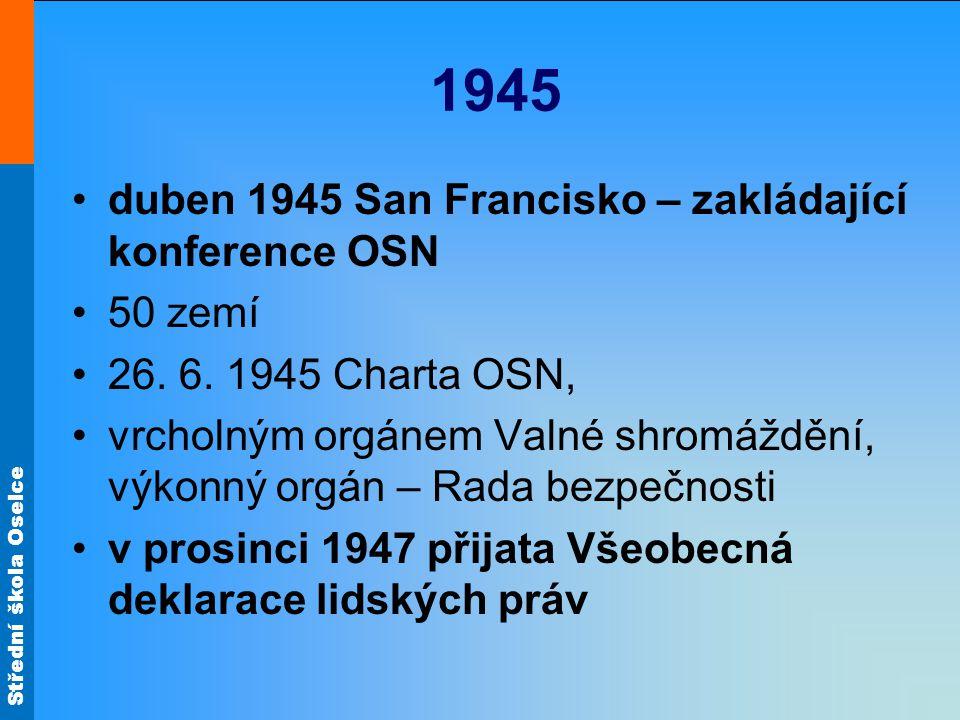 1945 duben 1945 San Francisko – zakládající konference OSN 50 zemí