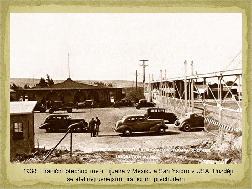 1938. Hraniční přechod mezi Tijuana v Mexiku a San Ysidro v USA