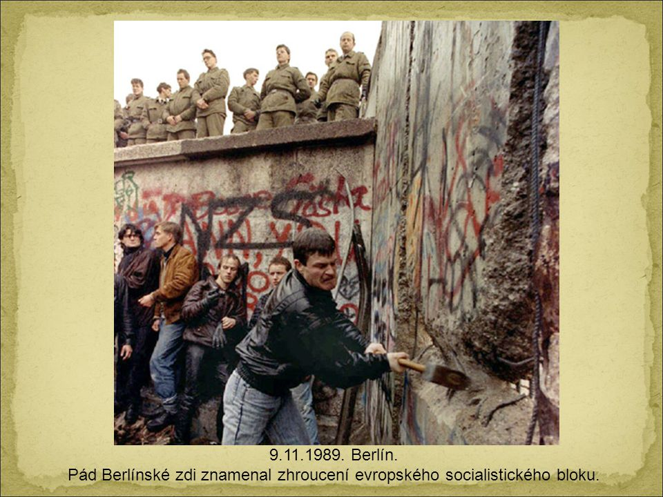 Pád Berlínské zdi znamenal zhroucení evropského socialistického bloku.