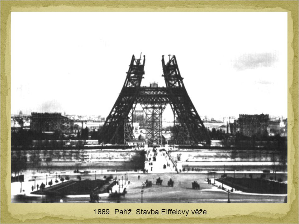1889. Paříž. Stavba Eiffelovy věže.