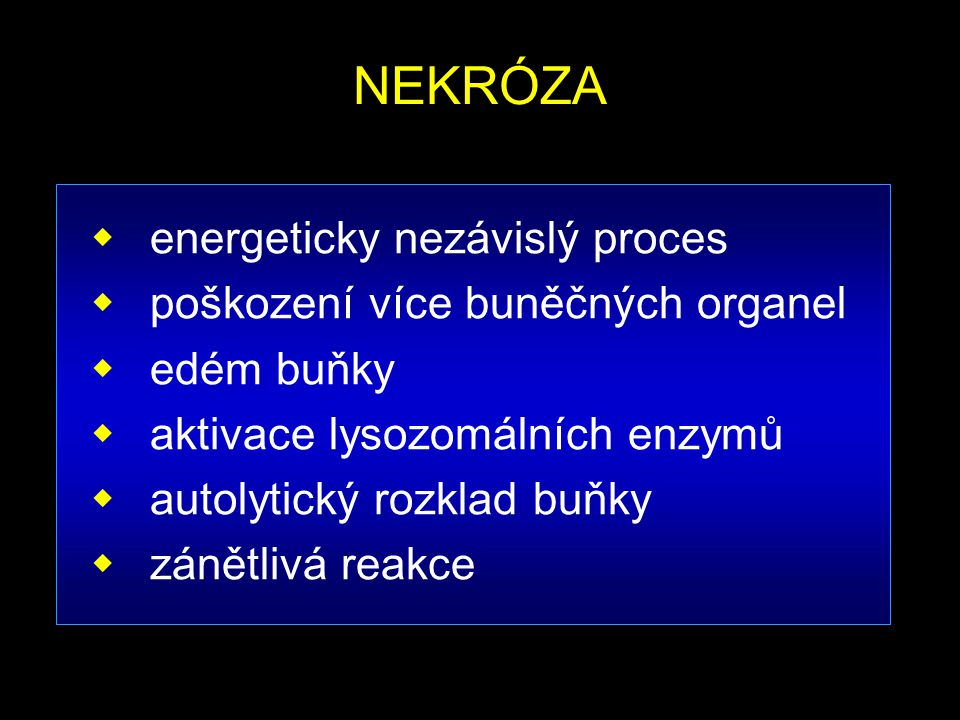 NEKRÓZA energeticky nezávislý proces poškození více buněčných organel