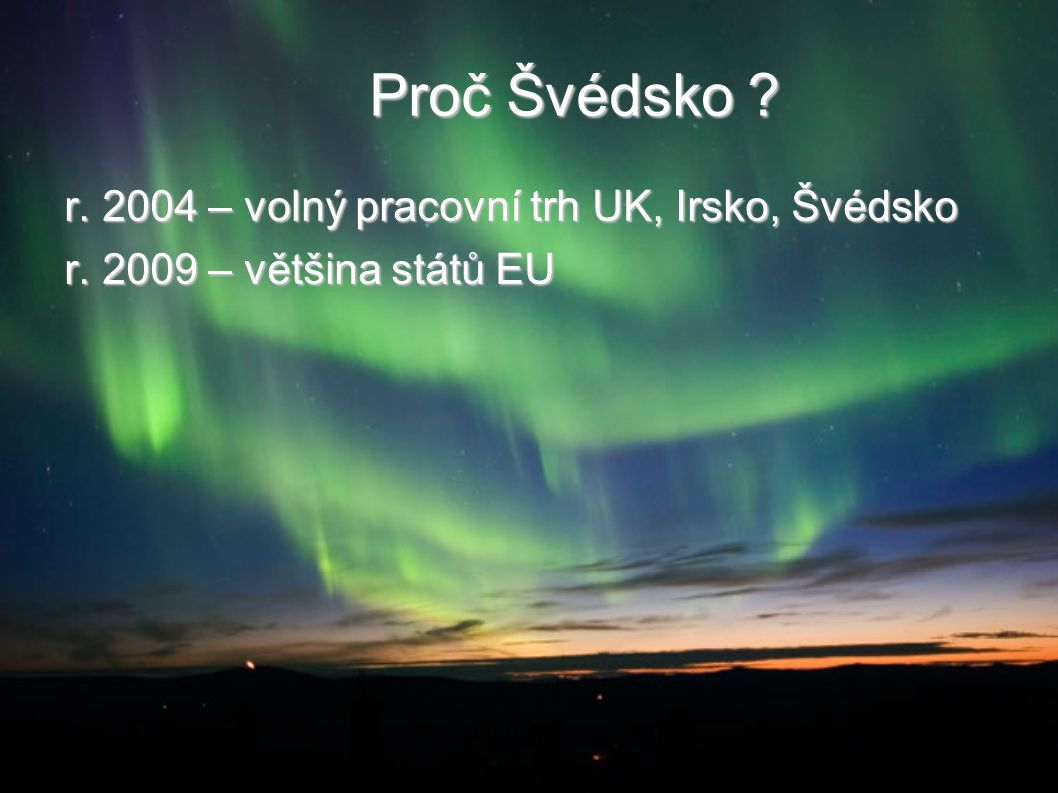 Co dál doktoři 2017-04-05. Proč Švédsko r. 2004 – volný pracovní trh UK, Irsko, Švédsko r. 2009 – většina států EU