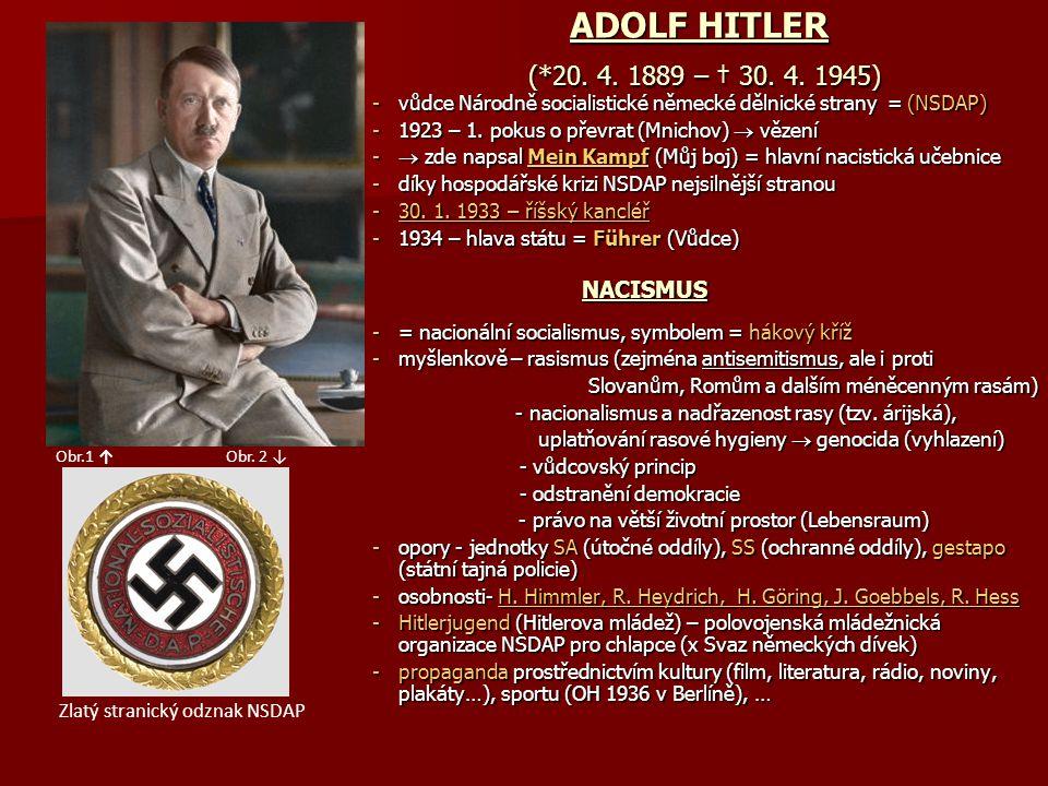ADOLF HITLER (*20. 4. 1889 – † 30. 4. 1945) vůdce Národně socialistické německé dělnické strany = (NSDAP)