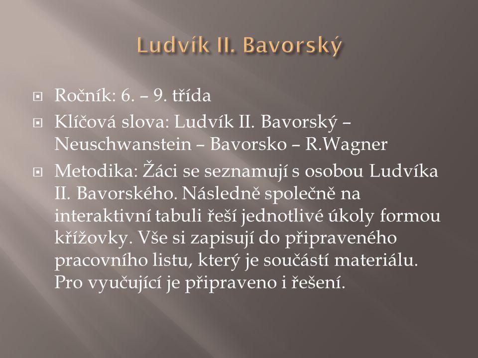 Ludvík II. Bavorský Ročník: 6. – 9. třída