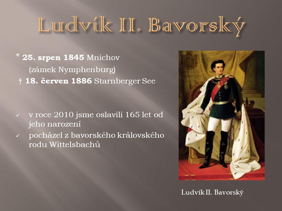 Ludvík II. Bavorský * 25. srpen 1845 Mnichov (zámek Nymphenburg)