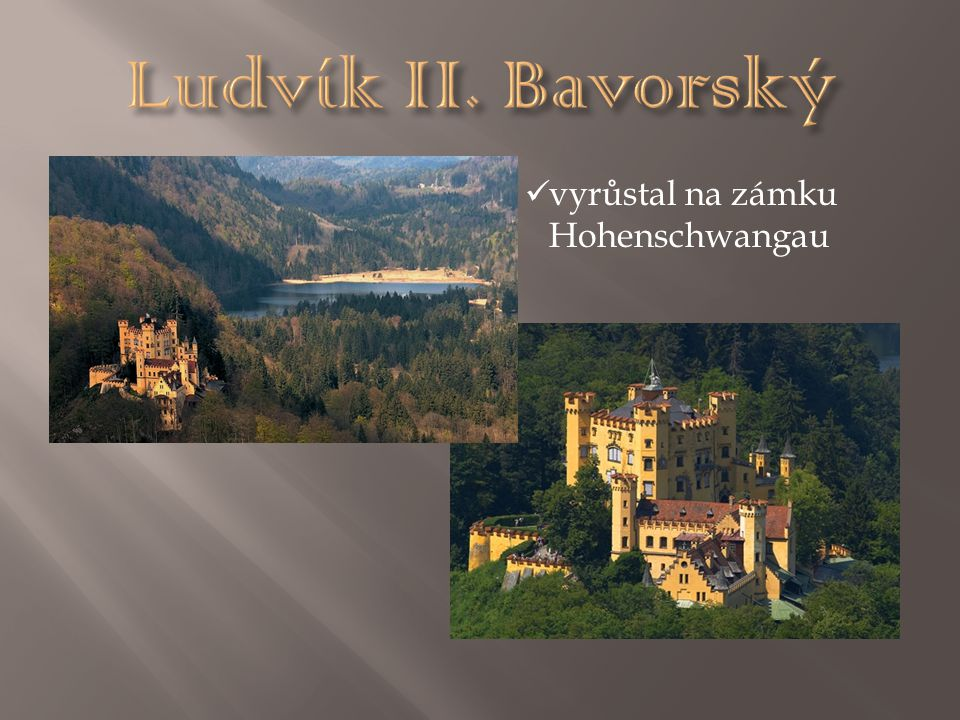 Ludvík II. Bavorský vyrůstal na zámku Hohenschwangau