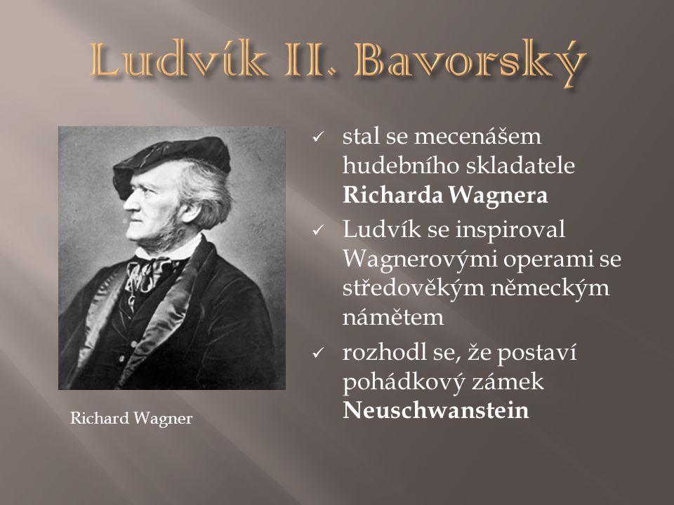 Ludvík II. Bavorský stal se mecenášem hudebního skladatele Richarda Wagnera.