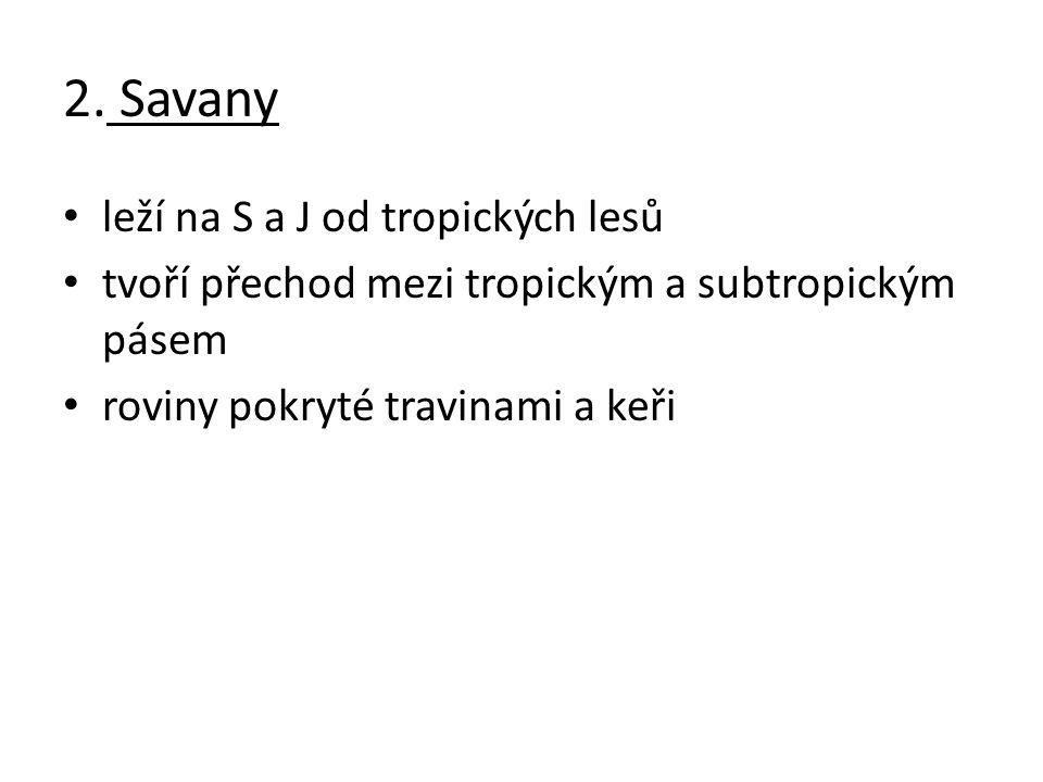 2. Savany leží na S a J od tropických lesů