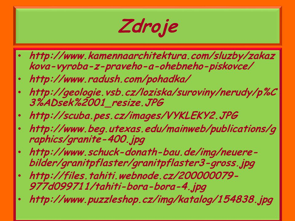 Zdroje http://www.kamennaarchitektura.com/sluzby/zakazkova-vyroba-z-praveho-a-ohebneho-piskovce/ http://www.radush.com/pohadka/