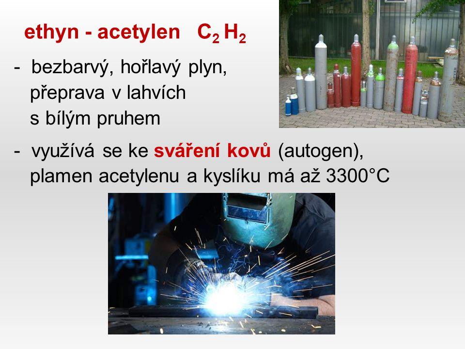 ethyn - acetylen C2 H2 bezbarvý, hořlavý plyn, přeprava v lahvích