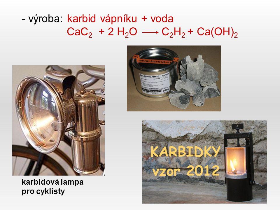 výroba: karbid vápníku + voda CaC2 + 2 H2O C2H2 + Ca(OH)2