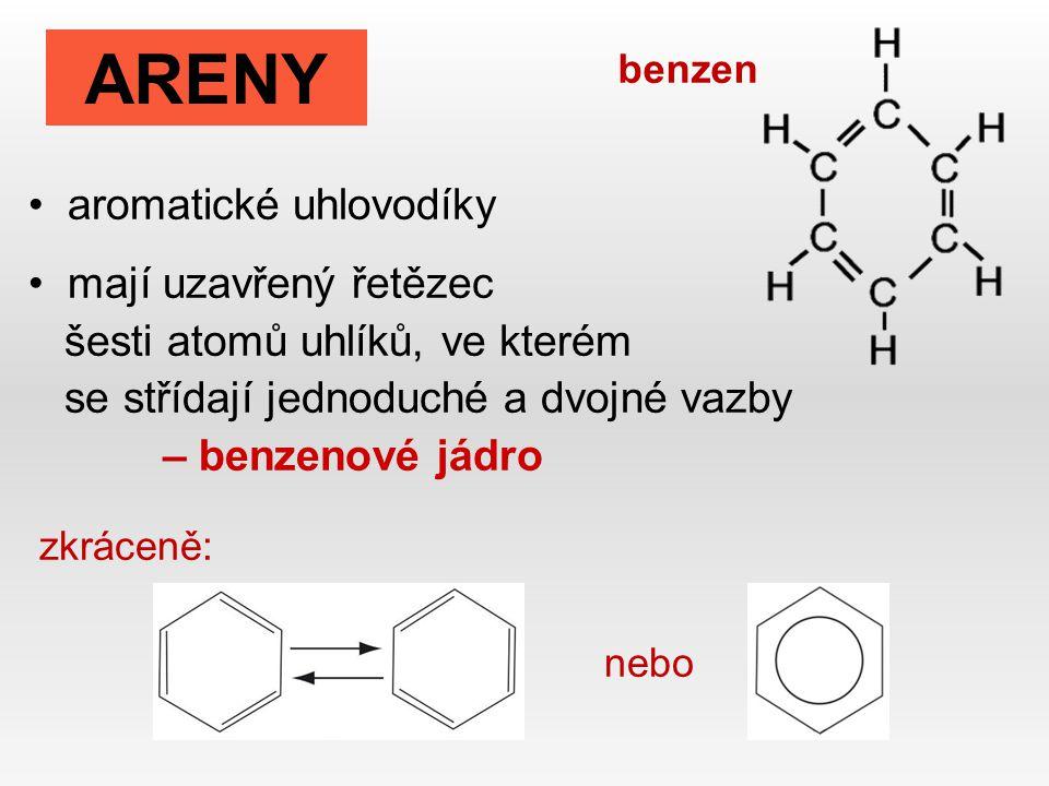 ARENY aromatické uhlovodíky mají uzavřený řetězec