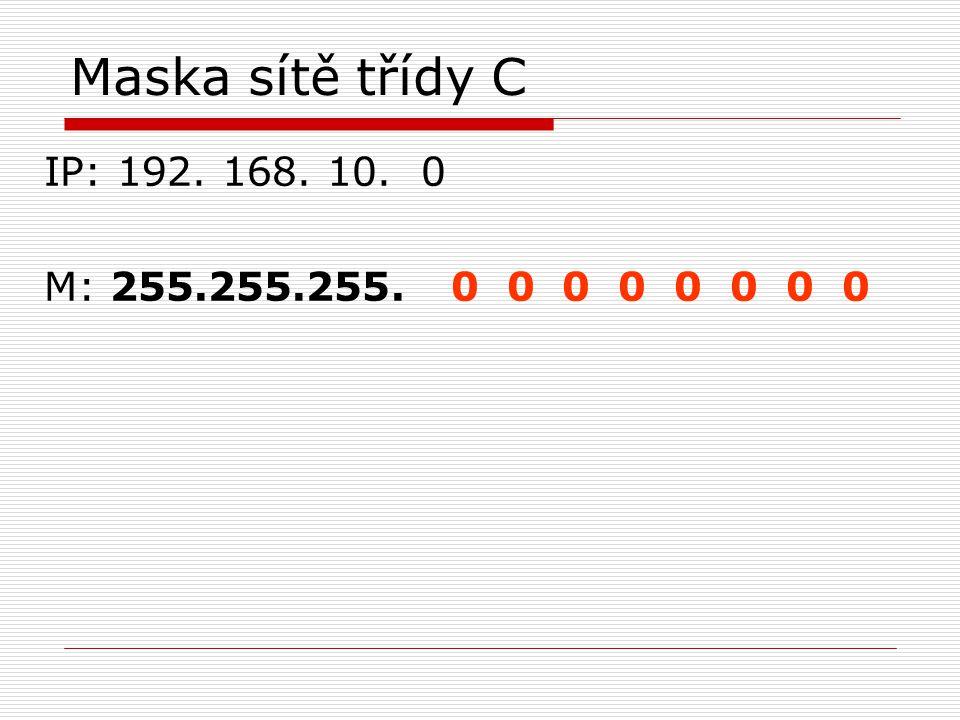 Maska sítě třídy C IP: 192. 168. 10. 0 M: 255.255.255. 0 0 0 0 0 0 0 0