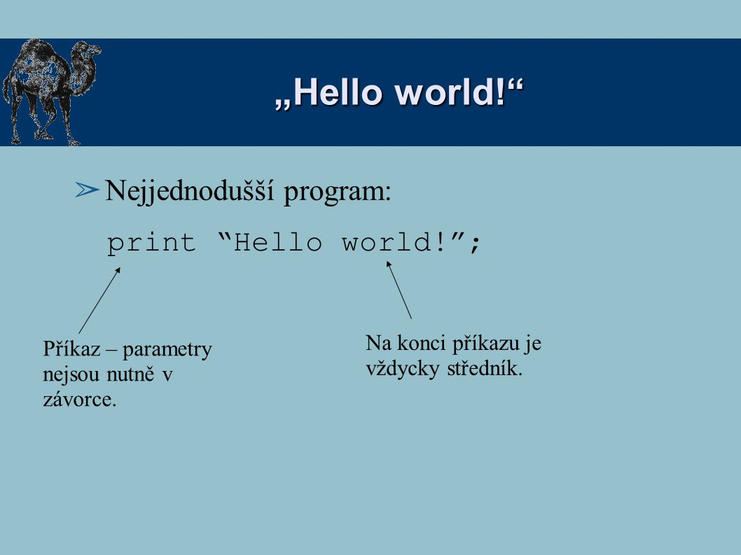 """Hello world! Nejjednodušší program: print Hello world! ;"