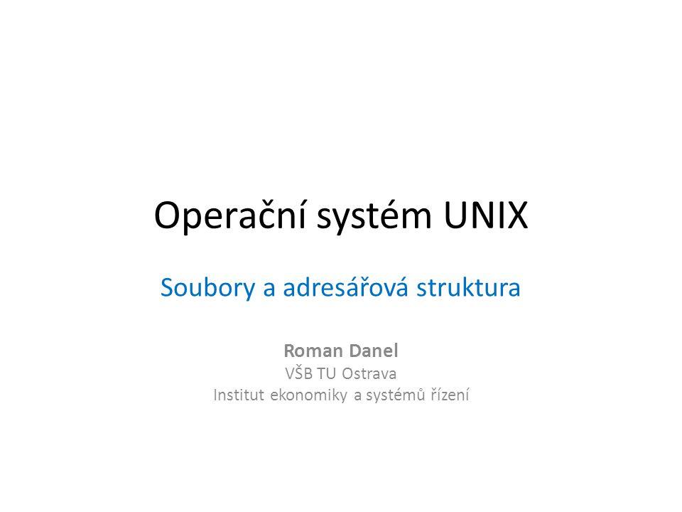 Operační systém UNIX Soubory a adresářová struktura Roman Danel
