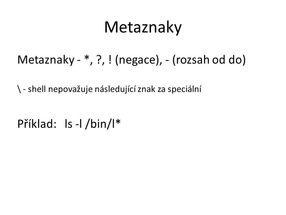 Metaznaky Metaznaky - *, , ! (negace), - (rozsah od do)