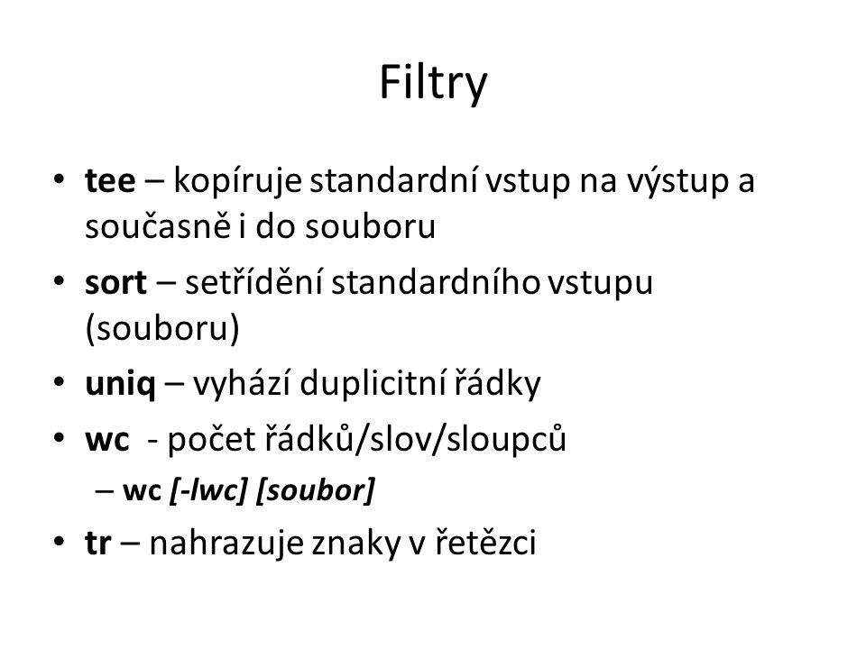 Filtry tee – kopíruje standardní vstup na výstup a současně i do souboru. sort – setřídění standardního vstupu (souboru)