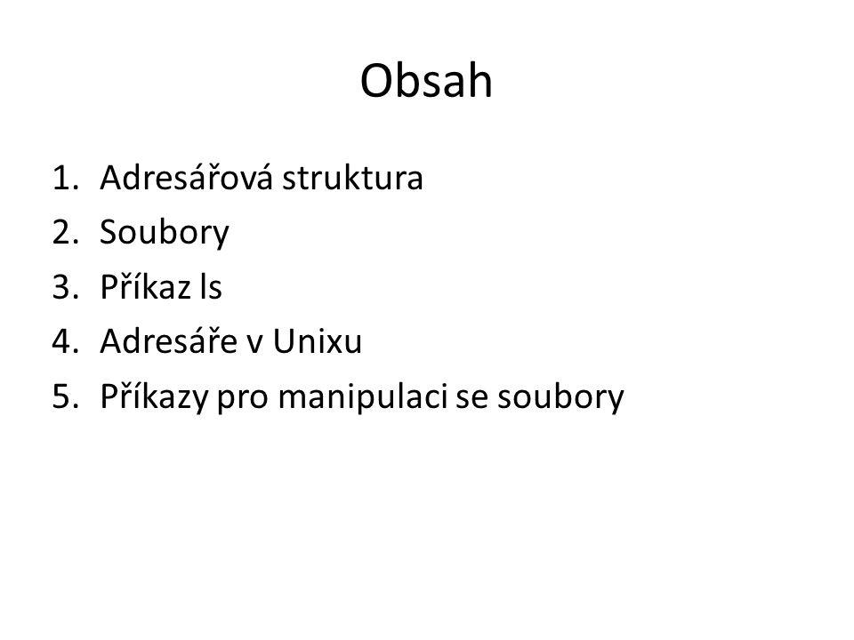 Obsah Adresářová struktura Soubory Příkaz ls Adresáře v Unixu