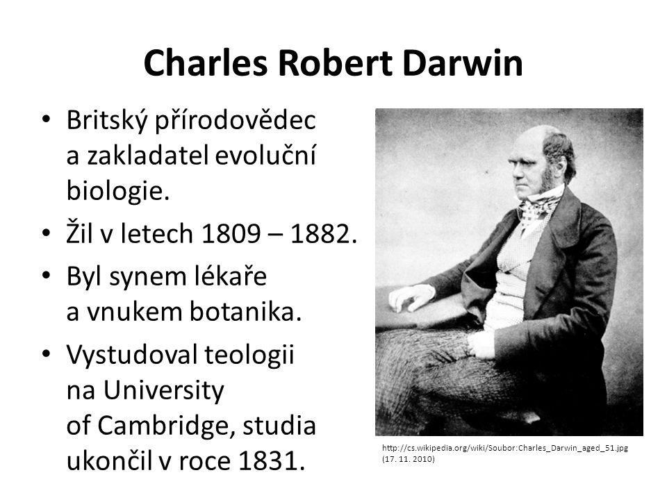 Charles Robert Darwin Britský přírodovědec a zakladatel evoluční biologie. Žil v letech 1809 – 1882.