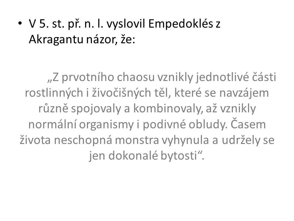 V 5. st. př. n. l. vyslovil Empedoklés z Akragantu názor, že: